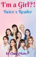 I'm a Girl?! (Twice x Reader)  by Chou_Main