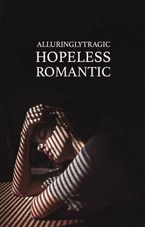 Hopeless Romantic by alluringlytragic