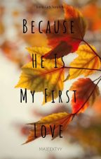 Because He is My First Love (Town Girls Series#1) by sseexxyymaae