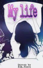 My Life by Kim_Finca