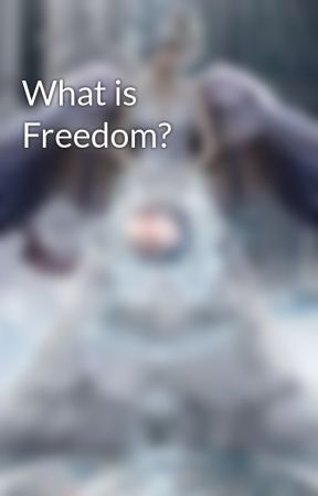 What is Freedom? by AjX123