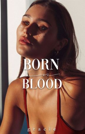 Born In Blood by grraciie_
