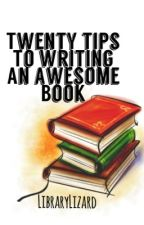 Twenty Tips to Writing an Awesome Book. by LibraryLizard
