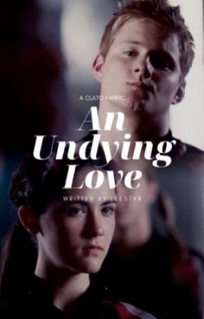 An Undying Love - Clato Fanfic by Something13000