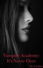 Vampire Academy: It's Never Over by RedKnight93