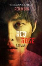 Red Rose (Soon to be Publish under LIB) by Azulan10