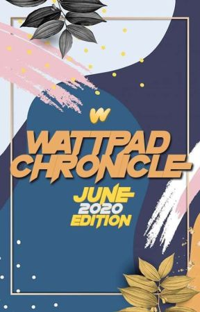 June 2020 Edition  by WattpadChronicle