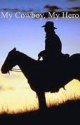 My Cowboy  My Hero (Completed) by Sara_Elizabeth1990