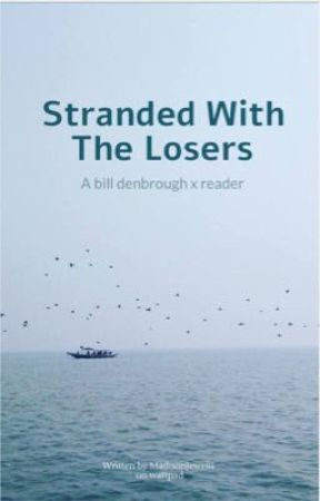 Stranded With The Losers    Bill Denbrough x Reader by MadisonJewell1