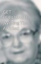 GET PUBLISHED (Writing Tips Articles) by GwenMadoc
