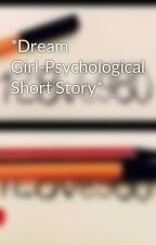 *Dream Girl-Psychological Short Story* by NicoleFuentes9