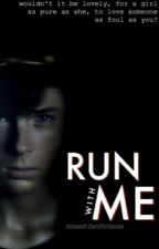 Run with Me: A Walking Dead Fanfiction by mixed-fanfictions