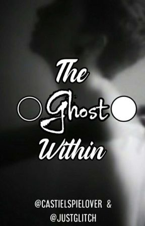 The Ghost within by castielspielover
