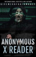 anonymous x reader by givemeurfukinmoney