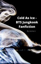 Cold As Ice-BTS Jungkook Fanfic by LeonaLi2