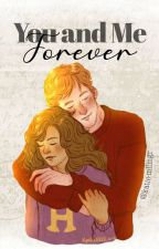 You and Me, Forever - Romione by katie-mllmgr