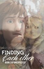 Finding Each Other ~Book 3 of Unexpected~ by BurningFiree