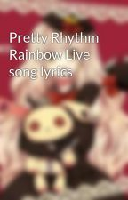 Pretty Rhythm Rainbow Live song lyrics by RinneIbara3462