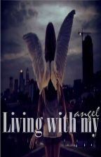 Living with my Angel(Completed) by Unhart
