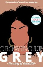 Growing Up Grey: The Insecurities of a Mixed Race Teenage Girl by dellie0209