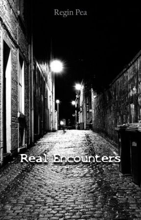 Real Encounters by ThAdrenalineJunkie