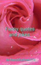 funny quotes and jokes by frenchfryfreak373