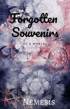 Forgotten Souvenirs Of A Mortal by serendipity_girl17_