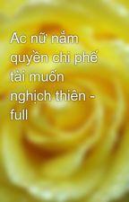 Ác nữ nắm quyền chi phế tài muốn nghịch thiên - full by yellow072009