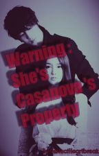 Warning: She's Casanova's Property by PerfectHeartbreak