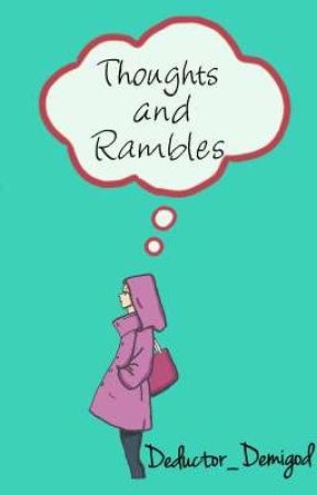 Thoughts and Rambles  by Deductor_Demigod