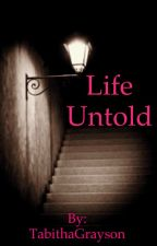 Life Untold by TabithaGrayson