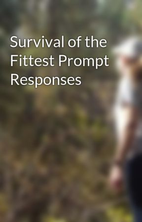 Survival of the Fittest Prompt Responses by user17450679