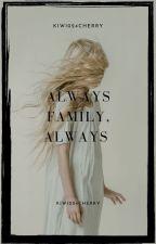 Always family, always. by kiwi024cherry