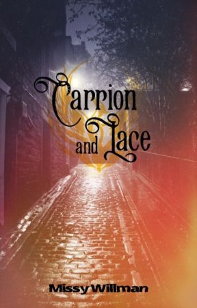 Carrion & Lace (Book I, UNEDITED) Soon To Be Traditionally Published.  by MissyWillman