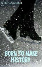 Born To Make History | Figure skating story | Male OC POV by Damenanda