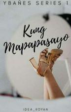 Kung Mapapasayo [Ybañes Series #1] by iDea_koyan