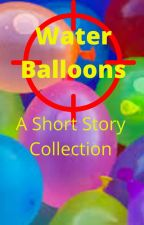 Water Balloons: A short story collection by JonMoser