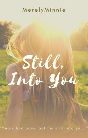 STILL INTO YOU [ON GOING] by MerelyMinnie