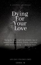 Dying For Your Love by -ur-gay-friend-emo-