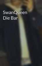 SwanQueen    Die Bar by SwanQueenLover