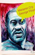 Melanin Cry : George Floyd.  ( Completed). by WHYTEBIRD
