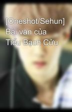 [Oneshot/Sehun] Bài văn của Tiểu Bạch Cửu by QingQing_Moc