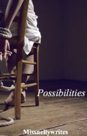 Possibilities  by Missnellywrites