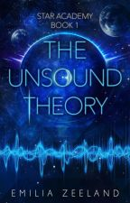 The Unsound Theory (STAR Academy Book 1 EXCERPT) by emilita