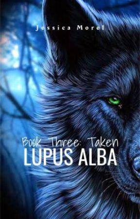TAKEN - Lupus Alba: Book 3 [Also on Inkitt] by JessicaMorel0