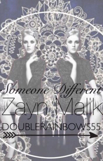 Someone Different [Zayn Malik Romance]