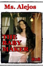 The baby Maker  [Completed] by Ms_Alejos