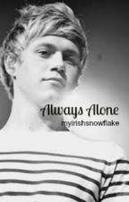 Always Alone (A Niall Horan fan fiction) by myirishsnowflake