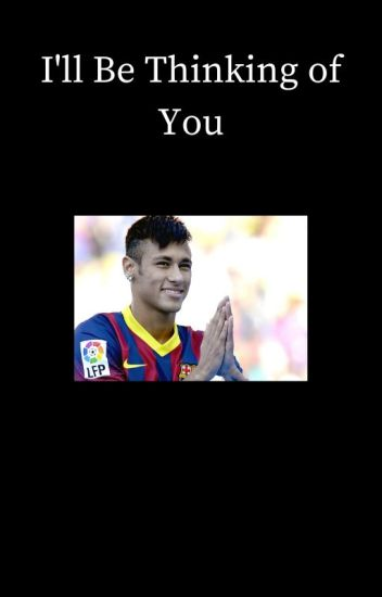 I'll Be Thinking of You [Neymar]