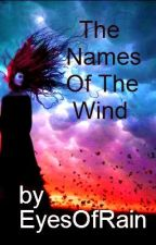 The Names of The Wind (Pt 1) by EyesOfRain